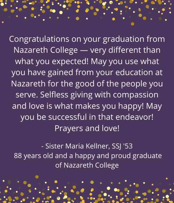 May you use what you've gained from your education at Nazareth for the good of the people you serve.