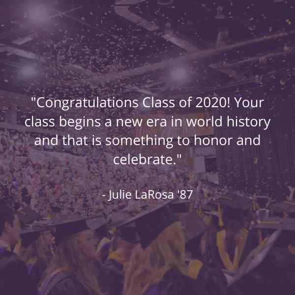 Your class begins a new era in world history and that is something to honor and celebrate.