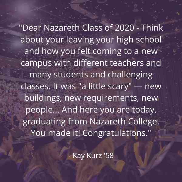 here you are today, graduating from Nazareth College. You made it! Congratulations.